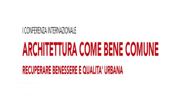 """Conferenza Internazionale """"Architettura come bene comune. Recuperare benessere e qualità urbana"""""""
