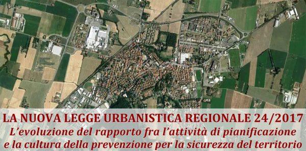 """Convegno: """"La nuova legge urbanistica regionale 24/2017 - L'evoluzionedel rapporto fra l'attività di pianificazione e la cultura della prevenzione per la sicurezza del territorio"""""""