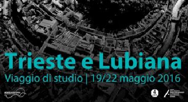 Viaggi di Architettura: Trieste e Lubiana