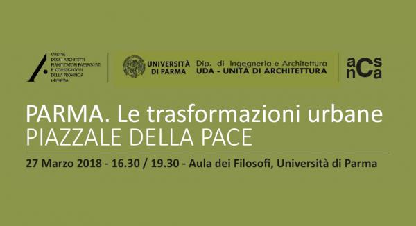 """Conferenza """"PARMA. Le trasformazioni urbane: PIAZZALE DELLA PACE"""""""