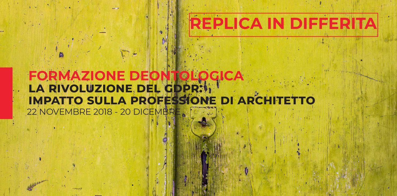 Formazione deontologica: La rivoluzione del GDPR - impatto sulla professione di architetto  REPLICA IN DIFFERITA
